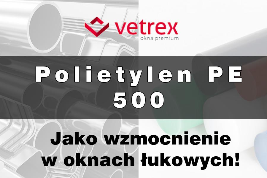 Polietylenu PE 500 jak wzmocnienie okien łukowych.